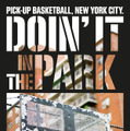 N.Y.のストリートバスケを追うドキュメンタリー映画『DOIN'IT IN THE PARK : PICK-UP BALL,NYC』